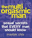 Multi-orgasmic Man: Sexual Secrets That Every Man Should Know