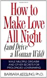 How to Make Love All Night: And Drive a Woman Wild! (And Drive a Woman Wild : Male Multiple Orgasm and Other Secrets for Prolonged Lovemaking)