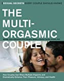 The Multi-Orgasmic Couple: Sexual Secrets Every Couple Should Know: How Couples Can Dramatically Enhance Their Pleasure, Intimacy and Health