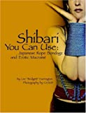 Shibari You Can Use: Japanese Rope Bondage and Erotic Macram: Japanese Rope Bondage and Erotic Macrame