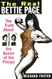 The Real Bettie Page: Never-Be: The Truth About the Queen of Pinups
