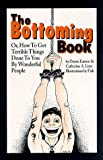 The Bottoming Book: How to Get Terrible Things Done to You by Wonderful People: Or How to Get Terrible Things Done to You by Wonderful People