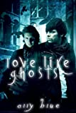 Love, Like Ghosts (Bay City Paranormal Investigations)