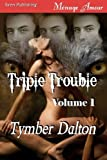 Triple Trouble, Volume 1 [Trouble Comes in Threes, Storm Warning] (Siren Menage Amour)
