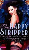 Happy Stripper: Pleasures and Politics of the New Burlesque