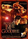 Between Love & Goodbye (OmU)
